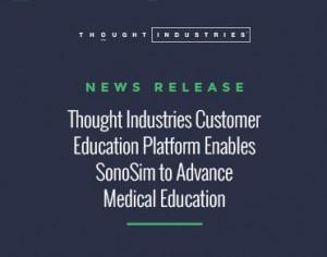 Die Kundenbildungsplattform von Thought Industries ermöglicht SonoSim, die medizinische Ausbildung voranzutreiben
